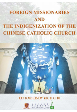 Foreign Missionaries And The Indigenization of The Chinese Catholic Church