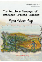 The Perilous Passage of Princess Petunia Peasant: A Modern Fairy Tale for All Ages