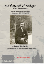 The Diplomat of Kashgar: A Very Special Agent. The Life of Sir George Macartney, 18 January 1867-19 May 1945