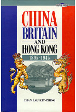 China, Britain and Hong Kong 1895-1945