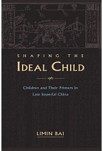Shaping the Ideal Child, Children and their Primers in Late Imperial China