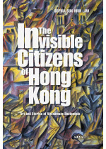 The Invisible Citizens of Hong Kong (Hardcover)